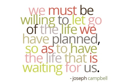 we-must-let-go-of-the-life-we-have-planned-so-as-to-accept-the-one-that-is-waiting-for-us